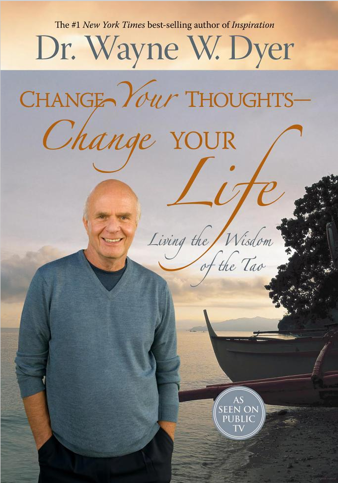Change Your Thoughts, Change Your Life - Wayne Dyer